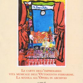 Le carte dell'impresario: vita musicale dell'Ottocento ferrarese
