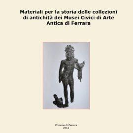 Materiali per la storia delle collezioni di antichità dei Musei Civici di Arte Antica di Ferrara