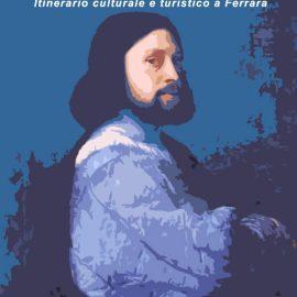 Sulle tracce di Ludovico Ariosto – Itinerario culturale e turistico a Ferrara